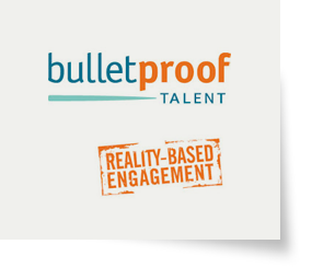 Bulletproof Talent - Reality-Based Engagement